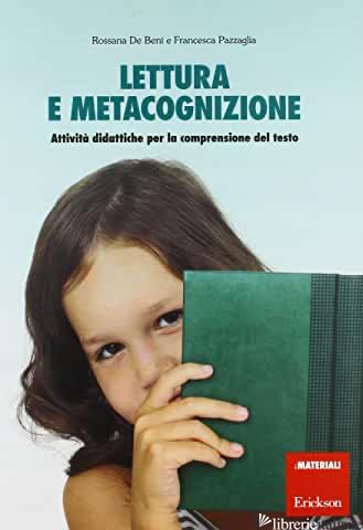 LETTURA E METACOGNIZIONE. ATTIVITA' DIDATTICHE PER LA COMPRENSIONE DEL TESTO - DE BENI ROSSANA; PAZZAGLIA FRANCESCA