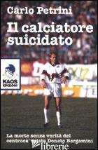 CALCIATORE SUICIDATO (IL) - PETRINI CARLO