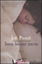 SENZA LASCIARE TRACCIA - PICOULT JODI