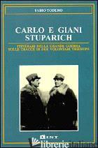 CARLO E GIANI STUPARICH. ITINERARI DELLA GRANDE GUERRA SULLE TRACCE DI DUE VOLON - TODERO FABIO