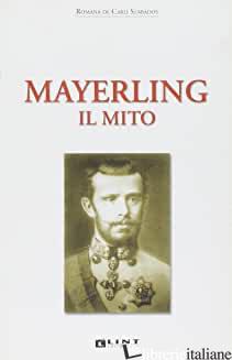 MAYERLING. IL MITO - DE CARLI SZABADOS ROMANA