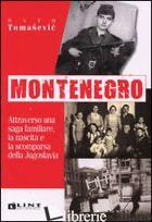 MONTENEGRO. ATTRAVERSO UNA SAGA FAMILIARE, LA NASCITA E LA SCOMPARSA DELLA JUGOS - TOMASEVIC BATO