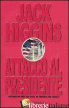 ATTACCO AL PRESIDENTE - HIGGINS JACK
