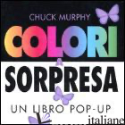 COLORI A SORPRESA. UN LIBRO POP-UP - MURPHY CHUCK