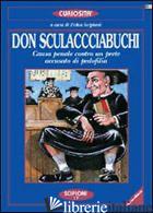 DON SCULACCIABUCHI. CAPOLAVORO DELLA GOLIARDICA FINE '800. IN APPENDICE LE FONTI - SCIPIONI F. (CUR.)