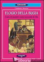 ELOGIO DELLA BUGIA. L'ARTE DI MENTIRE COME NECESSITA' DI VITA - MANCINI CLODOMIRO