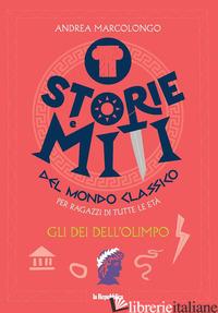 DEI DELL'OLIMPO. STORIE E MITI DEL MONDO CLASSICO (GLI) - MARCOLONGO ANDREA