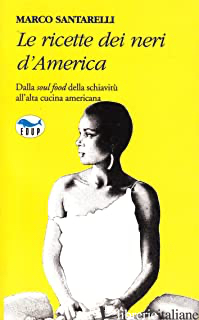 RICETTE DEI NERI D'AMERICA. DAL SOUL FOOD DELLA SCHIAVITU' ALL'ALTA CUCINA AMERI - SANTARELLI MARCO