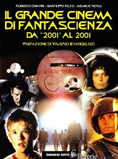 GRANDE CINEMA DI FANTASCIENZA (IL). VOL. 1: DA «2001» AL 2001 - CHIAVINI ROBERTO; PIZZO G. FILIPPO; TETRO MICHELE