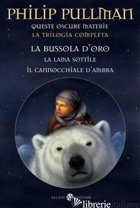 QUESTE OSCURE MATERIE. LA TRILOGIA COMPLETA: LA BUSSOLA D'ORO-LA LAMA SOTTILE-IL - PULLMAN PHILIP