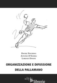 ORGANIZZAZIONE E DIFFUSIONE DELLA PALLAMANO - NOCERINO DAVIDE; D'ANDRIA ANTONIO; DONINI LORENZO