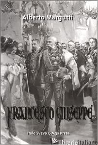 FRANCESCO GIUSEPPE. GLI ULTIMI ANNI - MARGUTTI ALBERTO; GIOVANELLA C. (CUR.)