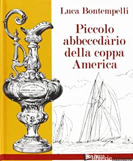 PICCOLO ABBECEDARIO DELLA COPPA AMERICA - BONTEMPELLI LUCA; GIOVANELLA C. (CUR.)
