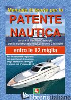 MANUALE DI TEORIA PER LA PATENTE NAUTICA. ENTRO LE 12 MIGLIA - CASIRAGHI S. (CUR.); CASIRAGHI G. (CUR.)