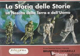 STORIA DELLE STORIE. LA NASCITA DELLA TERRA E DELL'UOMO (LA) - CHIARELLI BRUNETTO; ASCHERO ENRICA N.