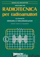 RADIOTECNICA PER RADIOAMATORI. CON ELEMENTI DI ELETTRONICA E TELECOMUNICAZIONI - NERI NERIO