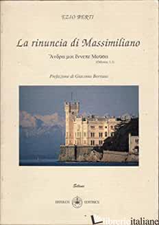 RINUNCIA DI MASSIMILIANO (LA) - BERTI EZIO
