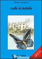 LALLA LA FARFALLA - ZENNARO ANNA; LO CASCIO M. CRISTINA