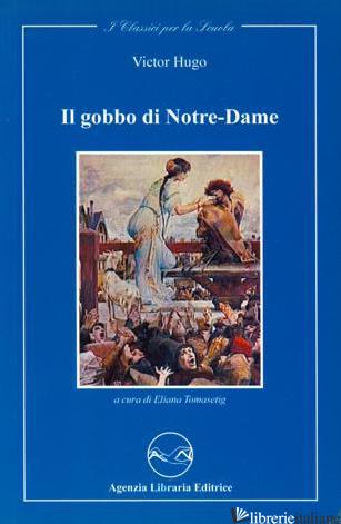 GOBBO DI NOTRE-DAME (IL) - HUGO VICTOR; TOMASETIG E. (CUR.)