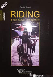 RIDING. A NEW MANUAL FOR BEGINNERS - TOMASSI FEDERICO
