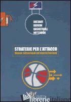 STRATEGIE PER L'ATTACCO. NUOVE SITUAZIONI ED ESERCITAZIONI - USA COACHES CLINICS (CUR.)