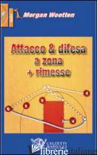 DIFESA A ZONA. ATTACCO ALLA ZONA E RIMESSE. CON DVD - WOOTTEN MORGAN