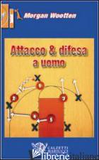 DIFESA A UOMO. ATTACCO ALLA DIFESA A UOMO. CON DVD - WOOTTEN MORGAN