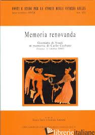 MEMORIA RENOVANDA. GIORNATA DI STUDI IN MEMORIA DI CARLO CORBATO (TRIESTE, 11 OT - TEDESCHI G. (CUR.)