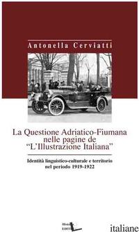 QUESTIONE ADRIATICO-FIUMANA NELLE PAGINE DE «L'ILLUSTRAZIONE ITALIANA» IDENTITA' - CERVIATTI ANTONELLA
