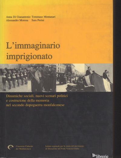 IMMAGINARIO IMPRIGIONATO. DINAMICHE SOCIALI, NUOVI SCENARI POLITICI E COSTRUZION - DI GIANANTONIO ANNA MONTANARI TOMMASO