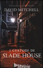 CUSTODI DI SLADE HOUSE (I) - MITCHELL DAVID