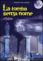 TOMBA SENZA NOME (LA) - VALLERGA PAOLO