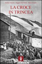 CROCE IN TRINCEA (LA) - ALUISINI STEFANO; DAL MOLIN RUGGERO; CRISTINI MARCO