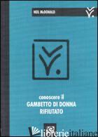 CONOSCERE IL GAMBETTO DI DONNA RIFIUTATO - MCDONALD NEIL
