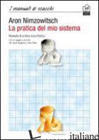 PRATICA DEL MIO SISTEMA. MANUALE DI PRATICA SCACCHISTICA (LA) - NIMZOWITSCH AARON