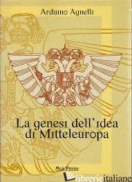 GENESI DELL'IDEA DI MITTELEUROPA (LA) - AGNELLI ARDUINO; GIOVANELLA C. (CUR.)