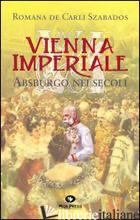 VIENNA IMPERIALE ASBURGO NEI SECOLI - DE CARLI SZABADOS ROMANA