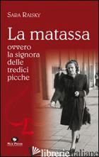 MATASSA OVVERO LA SIGNORA DELLE TREDICI PICCHE (LA) - RAISKY SARA; GIOVANELLA C. (CUR.)