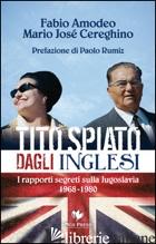 TITO SPIATO DAGLI INGLESI. I RAPPORTI SEGRETI SULLA JUGOSLAVIA 1968-1980 - AMODEO FABIO; CEREGHINO MARIO JOSE'; GIOVANELLA C. (CUR.)