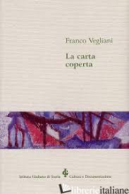 CARTA COPERTA (LA) - VEGLIANI FRANCO