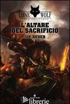 ALTARE DEL SACRIFICIO. LUPO SOLITARIO. SERIE KAI (L'). VOL. 4 - DEVER JOE
