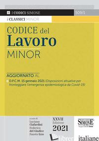 CODICE DEL LAVORO. EDIZ. MINORE - CIAFARDINI L. (CUR.); DEL GIUDICE F. (CUR.); IZZO F. (CUR.)