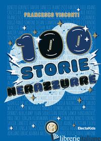 100 STORIE NERAZZURRE. EDIZ. A COLORI - VISCONTI FRANCESCO