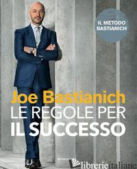 REGOLE PER IL SUCCESSO (LE) - BASTIANICH JOE