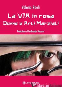 VIA IN ROSA. DONNE E ARTI MARZIALI (LA) - RAELI VALERIA