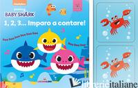 1,2,3... IMPARO A CONTARE! BABY SHARK. EDIZ. A COLORI. CON GIOCO -