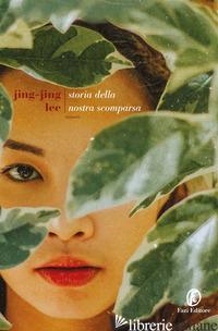 STORIA DELLA NOSTRA SCOMPARSA - JING-JING LEE