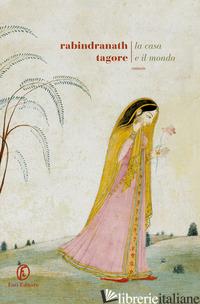 CASA E IL MONDO (LA) - TAGORE RABINDRANATH