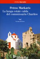LUNGA ESTATE CALDA DEL COMMISSARIO CHARITOS (LA) - MARKARIS PETROS