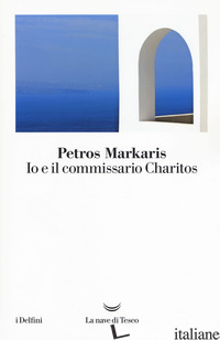 IO E IL COMMISSARIO CHARITOS - MARKARIS PETROS